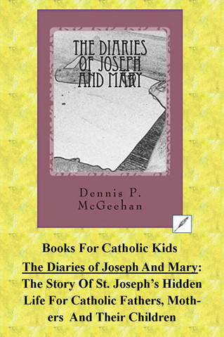 The Diaries of Joseph And Mary: The Story Of St. Joseph's Hidden Life For Fathers,  Mothers and Kids