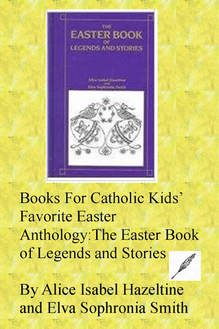 The Must Have Easter Anthology For Catholic Families