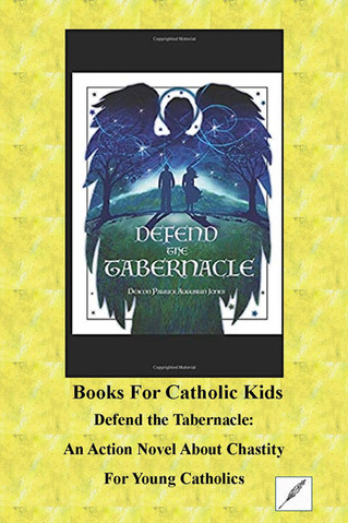 Defend The Tabernacle: An Action Novel About Chastity For  Young Catholics