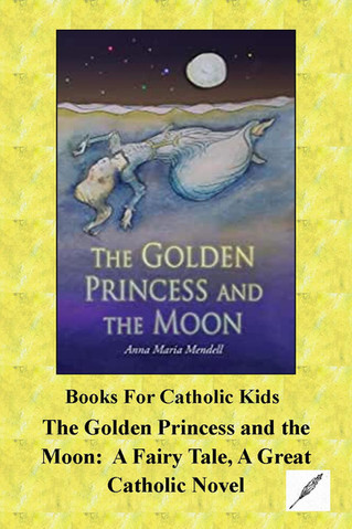 The Golden Princess and the Moon:  A Fairy Tale, A Great Catholic Novel