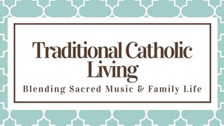 Teach Your Family Catholic Sacred Hymns For Free With 'Traditional Catholic Living'