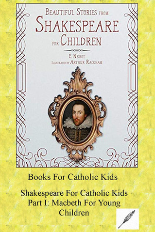 Shakespeare For Catholic Kids Part I: Macbeth For Young Children