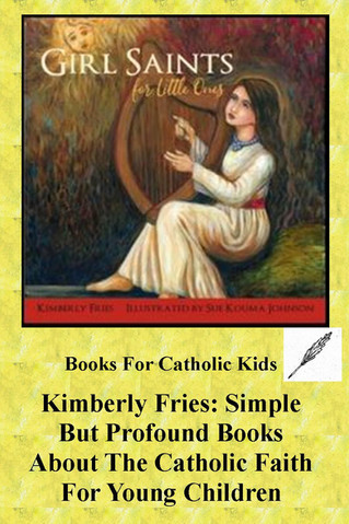 Kimberly Fries: Simple But Profound Books About The Catholic Faith For Young Children