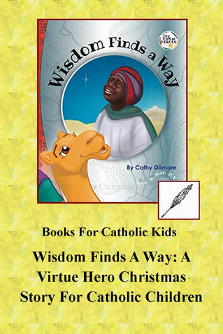 Wisdom Finds A Way: A Virtue Hero Christmas Story For Catholic Children