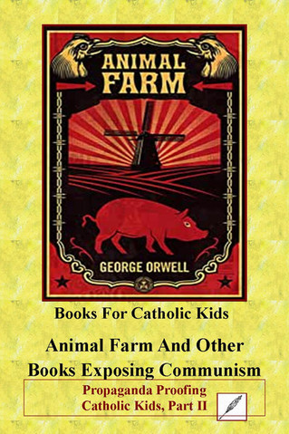 Propaganda Proofing Catholic Kids Part II: Animal Farm And Other Books Exposing Communism