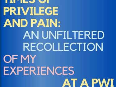 Times of Privilege and Pain: An Unfiltered Recollection of My Experiences at a PWI