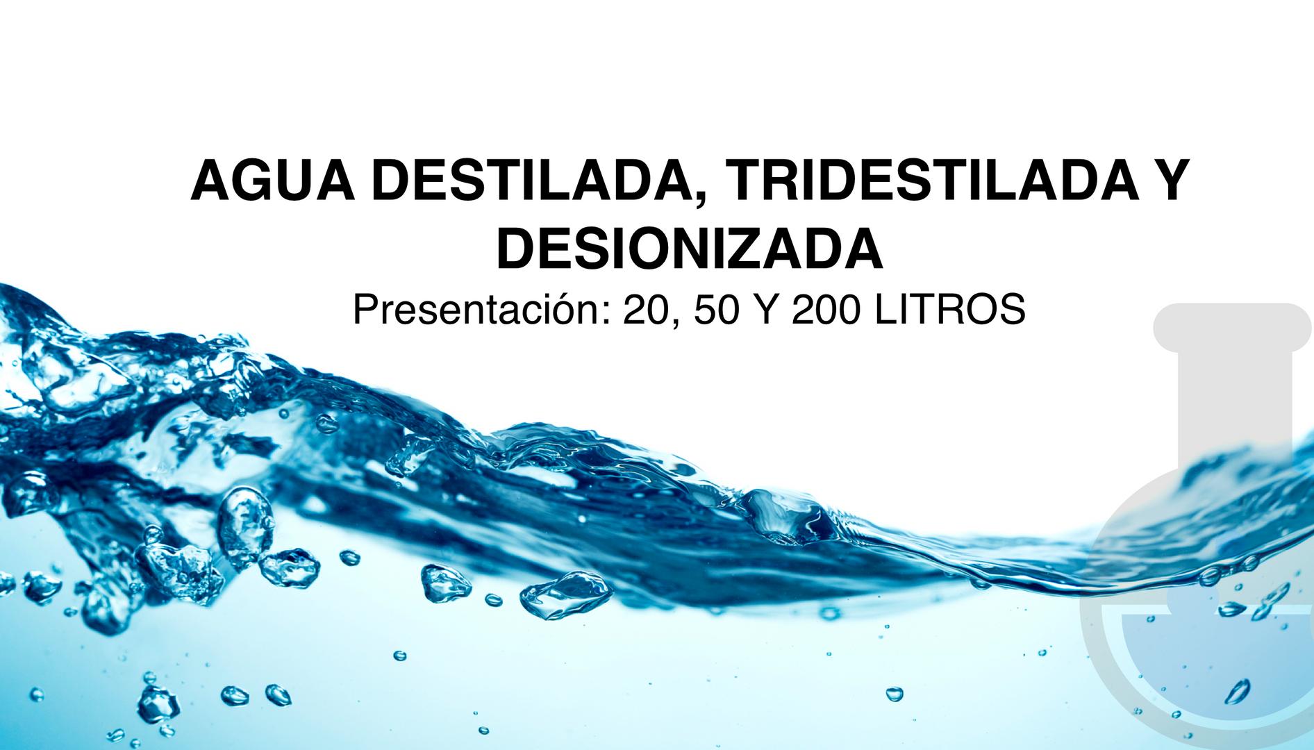 Agua Destilada, Tridestilada y Desionizada