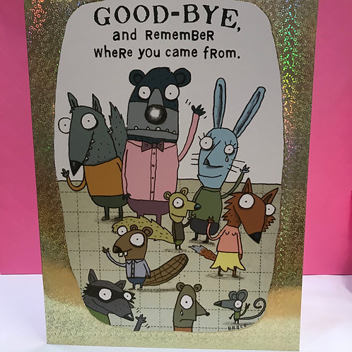 Good-Bye and remember where you came from