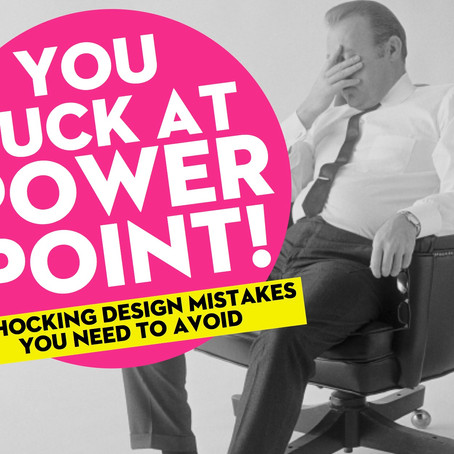 You suck at PowerPoint