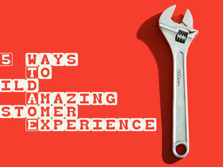 5 ways to build amazing customer experience