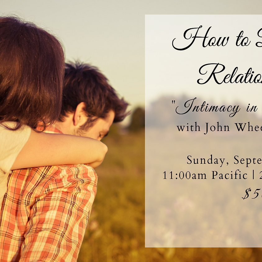 How to BE in Relationship: Intimacy in Practice