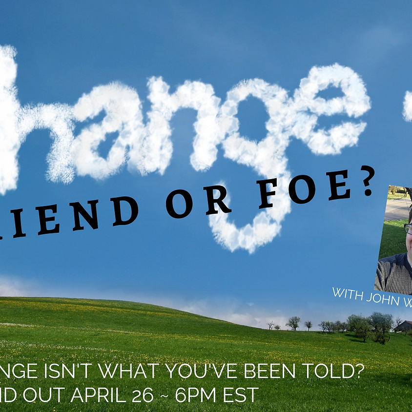 Change: Friend or Foe?