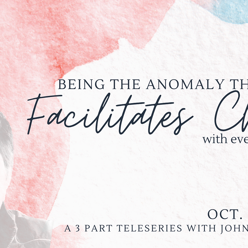 Being the Anomaly that Facilitates Change with Everything