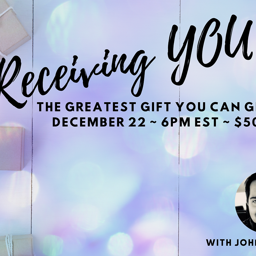 Receiving YOU: The Greatest Gift You Can Give
