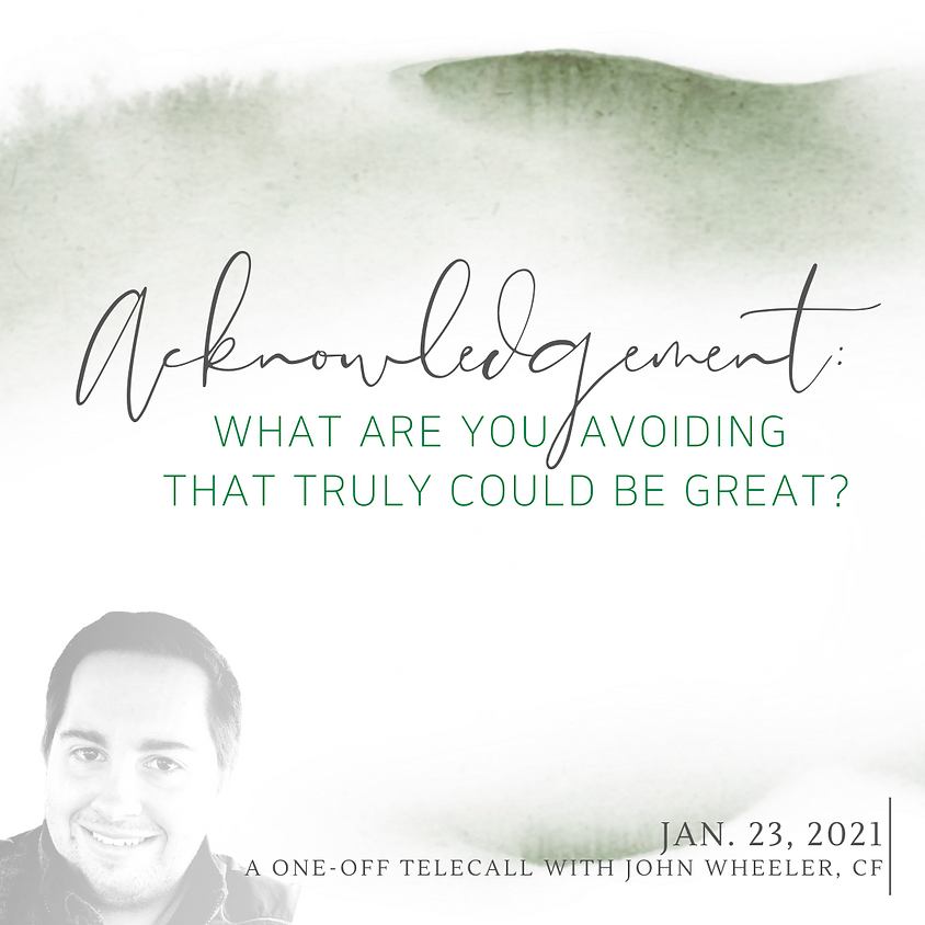 Acknowledgement: What Are You Avoiding That Truly Could Be Great?
