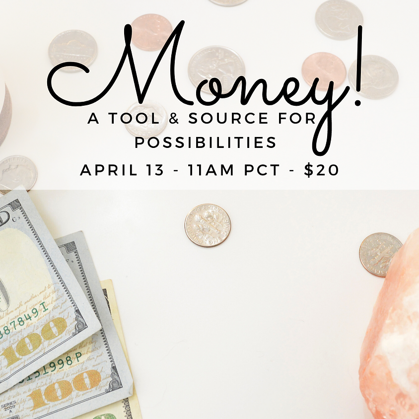 Money! A Tool and Source for Possibilities
