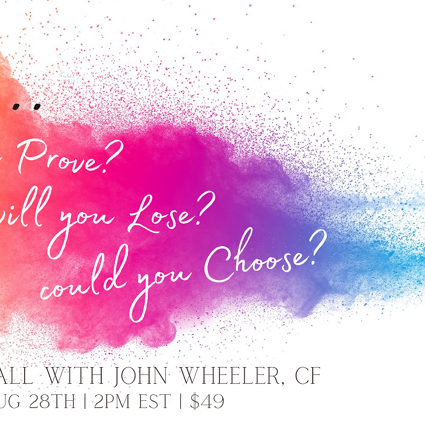 What do you prove, will you lose, could you choose?