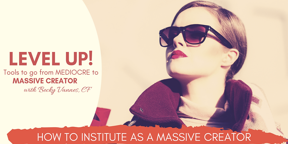 """LEVEL UP! Tools to go from MEDIOCRE to MASSIVE CREATOR! """"Institute as a MASSIVE CREATOR"""""""