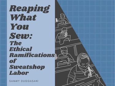 Reaping What You Sew: The Ethical Ramifications of Sweatshop Labor