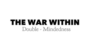The War Within Series: Double-Mindedness