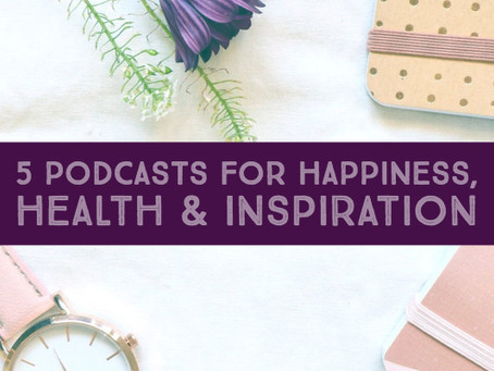 5 Podcasts for Happiness, Health & Inspiration