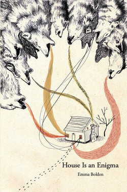House Is An Enigma by Emma Bolden