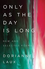 Only As The Day Is Long - Dorianne Laux.