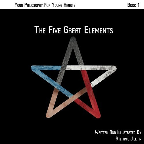 The Five Great Elements: Yoga Philosophy for Young Hearts Book 1