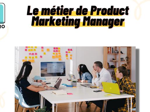 Le métier de Product Marketing Manager : rôle, compétences, salaire