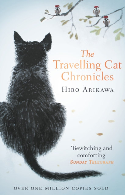 The Travelling Cat Chronicles : The Life Affirming One Million copy Bestseller