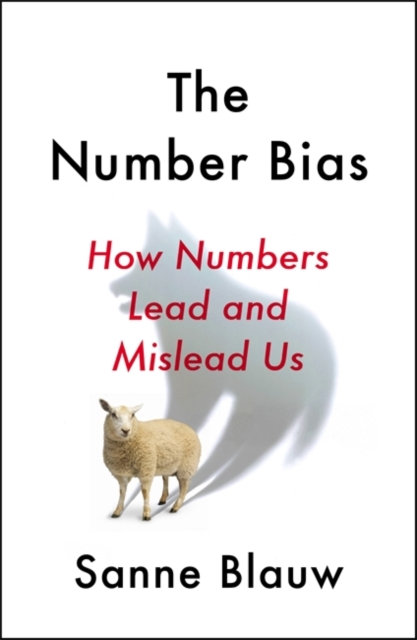 The Number Bias : How Numbers Lead and Mislead Us