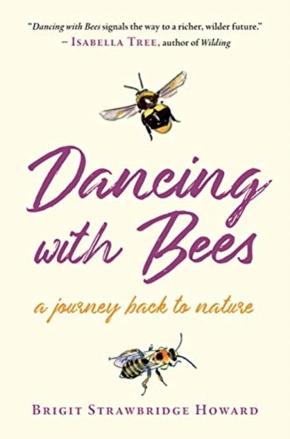 Dancing with Bees: A Journey Back to Nature by Brigit Strawbridge