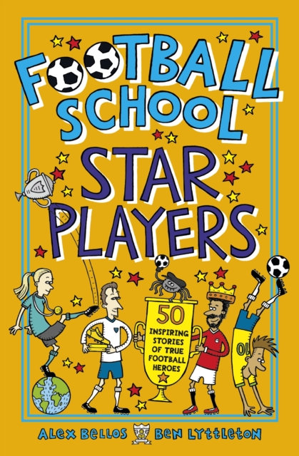 Football School Star Players : 50 Inspiring Stories of True Football Heroes