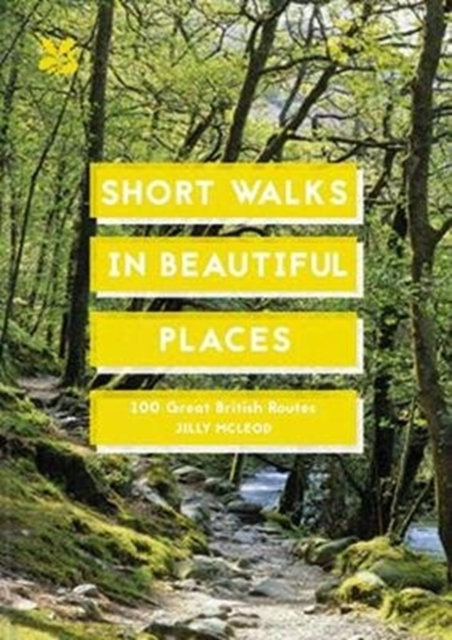 Short Walks in Beautiful Places : 100 Great British Routes