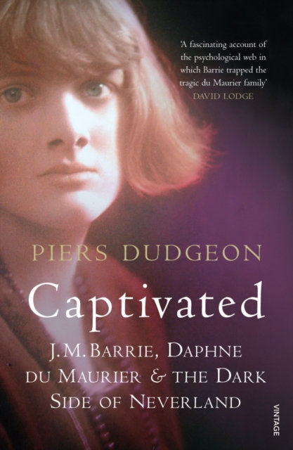 Captivated : J. M. Barrie, Daphne Du Maurier and the Dark Side of Neverland