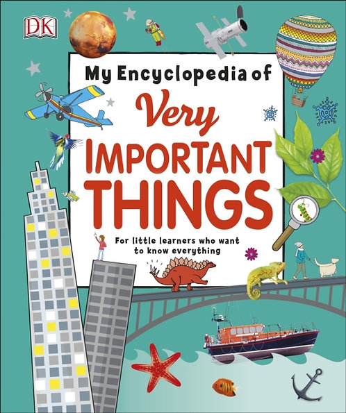My Encyclopedia of Very Important Things : For Little Learners Who Want to Know
