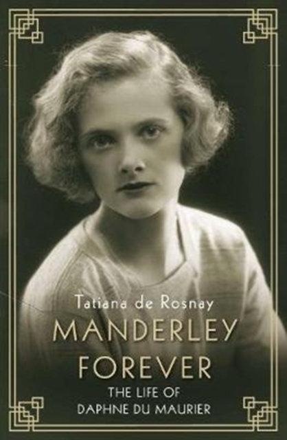 Manderley Forever : The Life of Daphne du Maurier