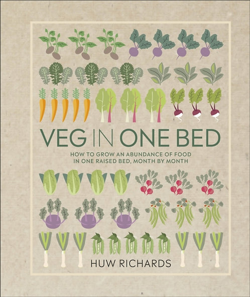 Veg in One Bed : How to Grow an Abundance of Food in One Raised Bed, Month by Mo