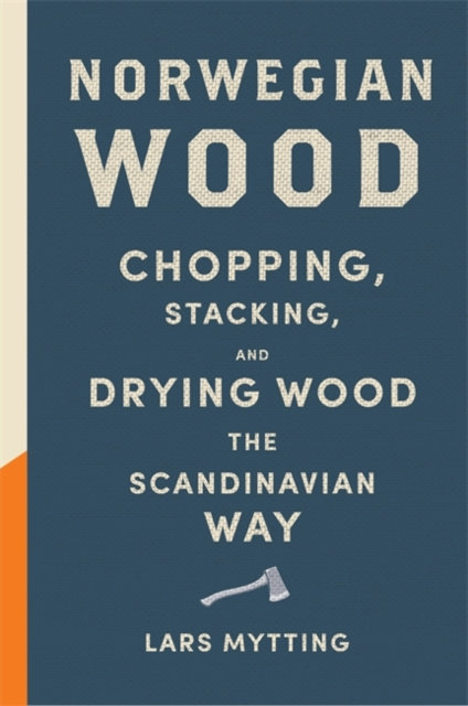 Norwegian Wood : The internationally bestselling guide to chopping and storing f