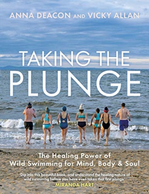 Taking the Plunge: The Healing Power of Wild Swimming by Anna Deacon