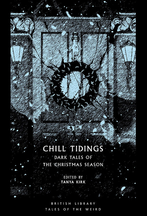 Chill Tidings: Dark Tales of the Christmas Season by British Library
