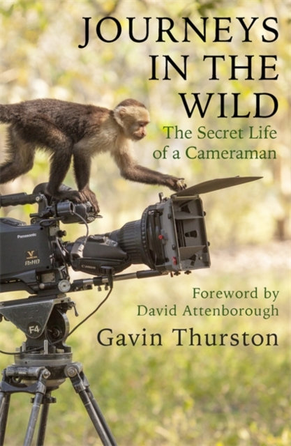 Journeys in the Wild : The Secret Life of a Cameraman