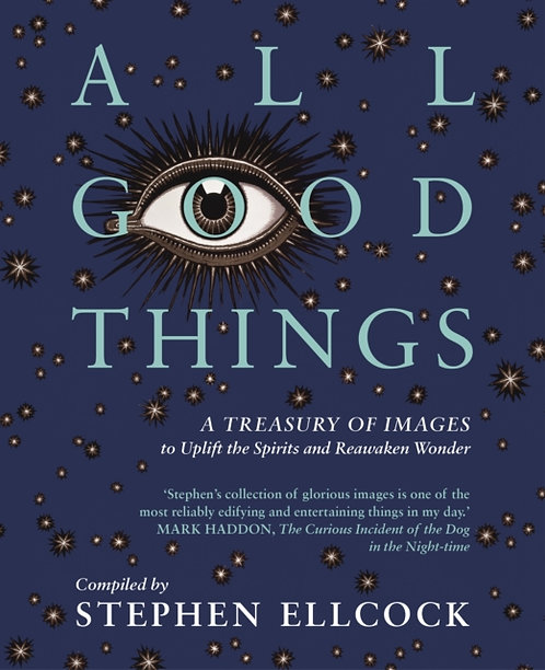 All Good Things: A Treasury of Images to Uplift the Spirits by Stephen Ellcock