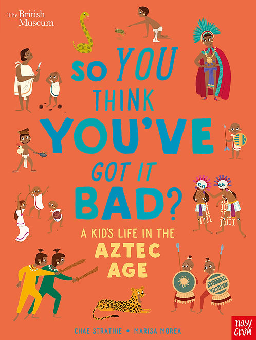 So You Think You've Got it Bad? A Kid's Life in the Aztec Age by British Museum