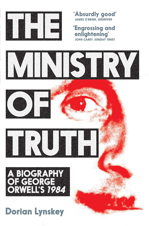 The Ministry of Truth: A Biography of George Orwell's 1984 by Dorian Lynskey