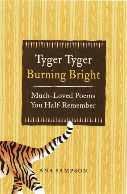 Tyger Tyger, Burning Bright : Much-Loved Poems You Half-Remember