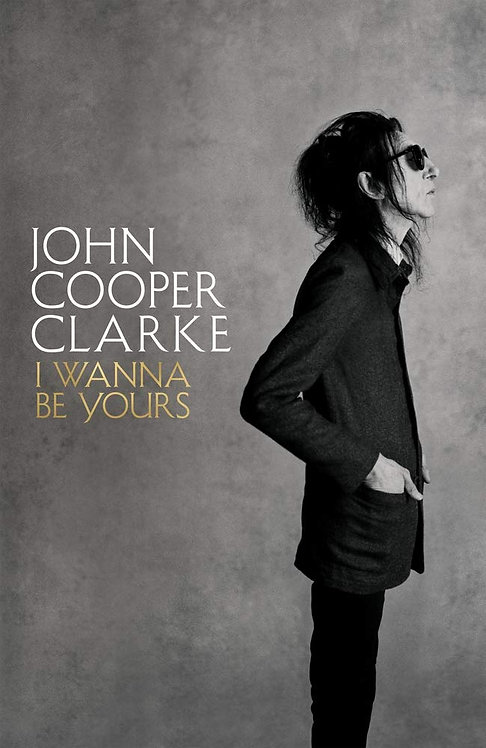 I Wanna Be Yours by John Cooper Clarke