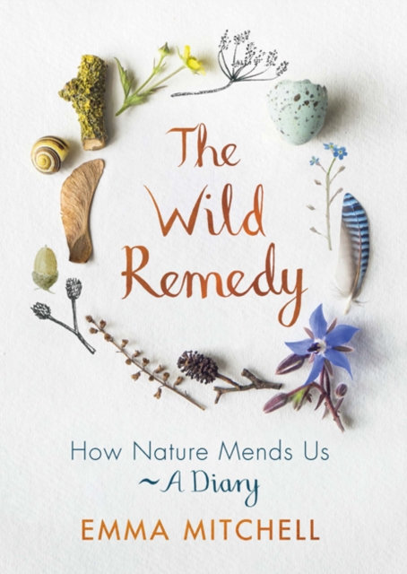 The Wild Remedy: How Nature Mends Us by Emma Mitchell