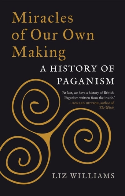 Miracles of Our Own Making : A History of Paganism