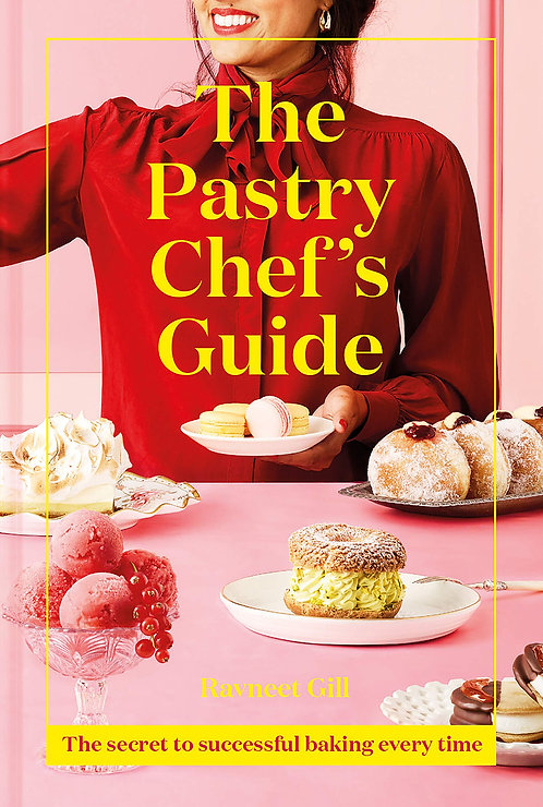 The Pastry Chef's Guide by Ravneet Gill